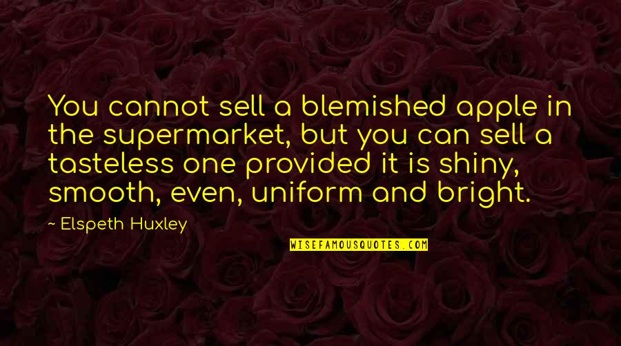 Schizophrenically Quotes By Elspeth Huxley: You cannot sell a blemished apple in the