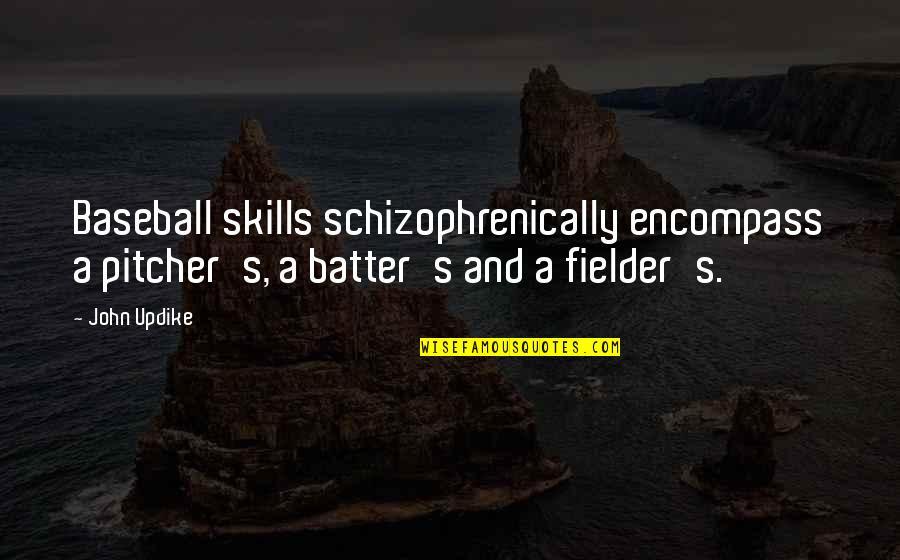 Schizophrenically Quotes By John Updike: Baseball skills schizophrenically encompass a pitcher's, a batter's