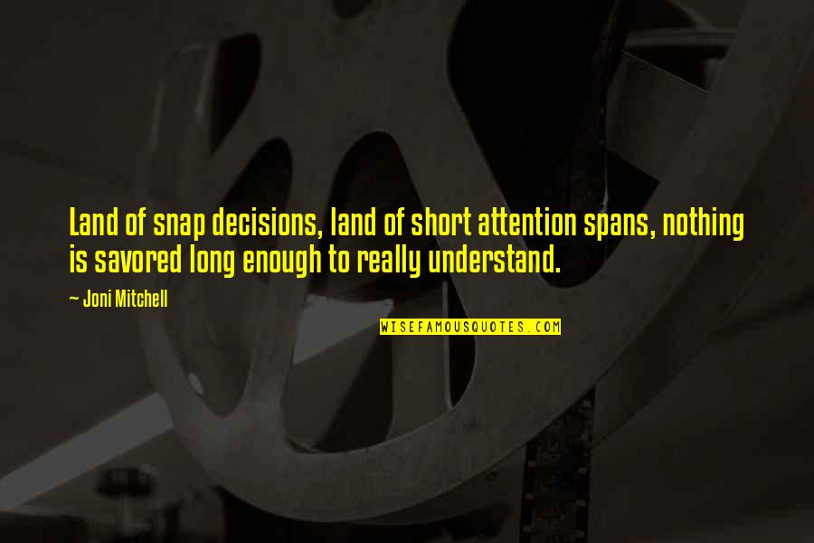 Schizophrenically Quotes By Joni Mitchell: Land of snap decisions, land of short attention