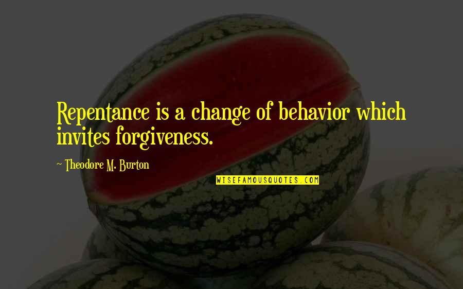 Schizophrenically Quotes By Theodore M. Burton: Repentance is a change of behavior which invites