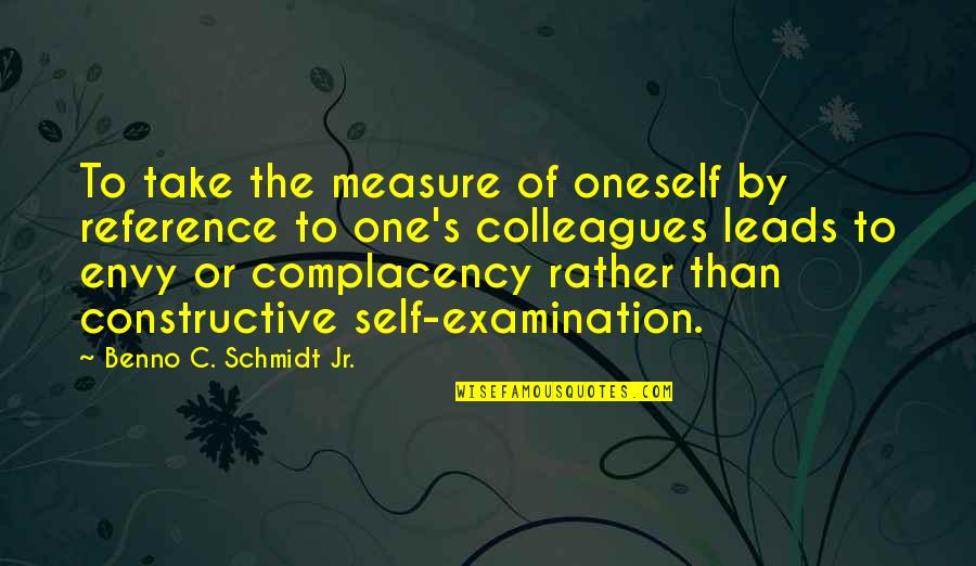 Schmidt Best Quotes By Benno C. Schmidt Jr.: To take the measure of oneself by reference