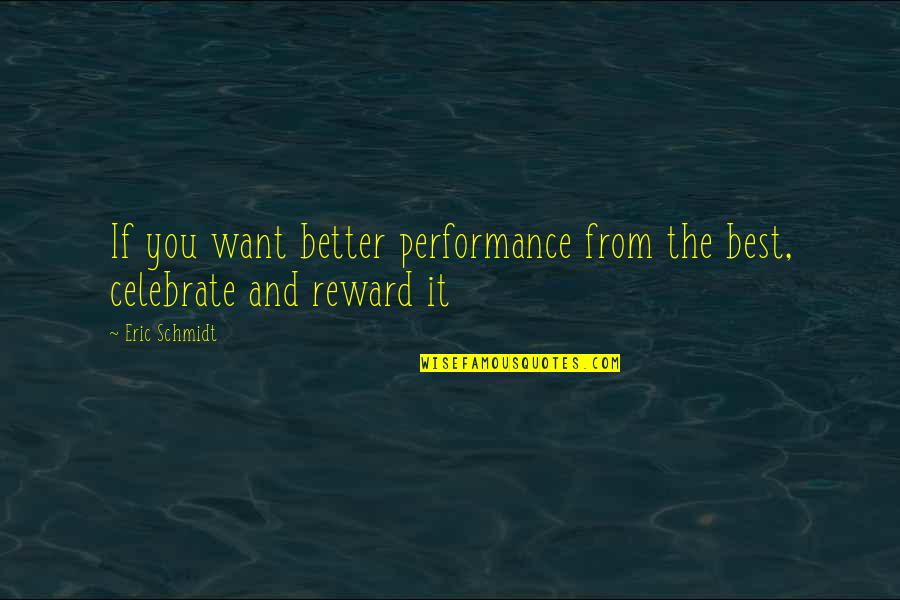Schmidt Best Quotes By Eric Schmidt: If you want better performance from the best,