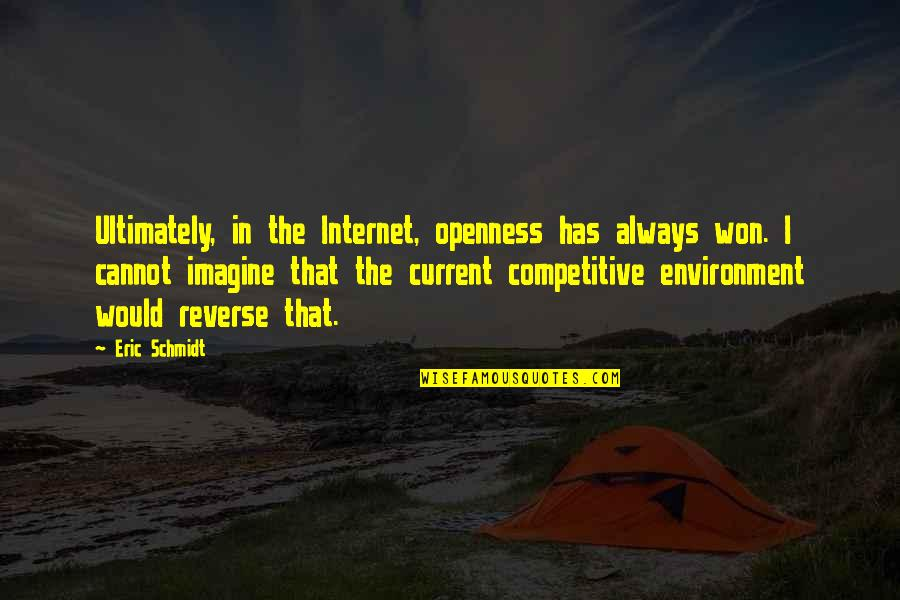 Schmidt Best Quotes By Eric Schmidt: Ultimately, in the Internet, openness has always won.