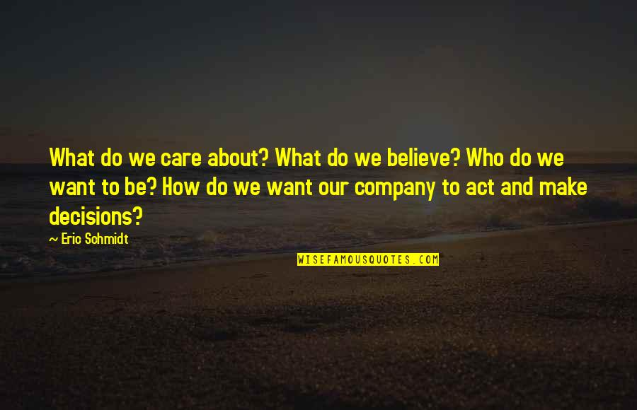 Schmidt Best Quotes By Eric Schmidt: What do we care about? What do we