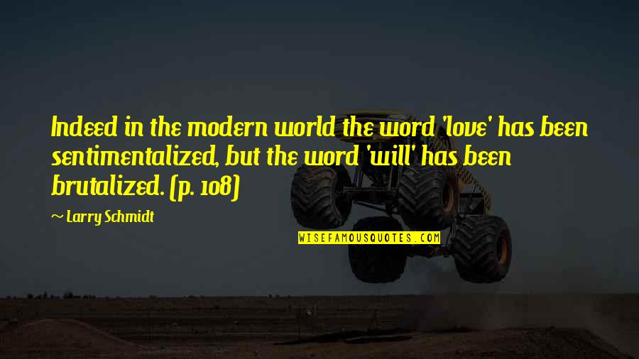 Schmidt Best Quotes By Larry Schmidt: Indeed in the modern world the word 'love'