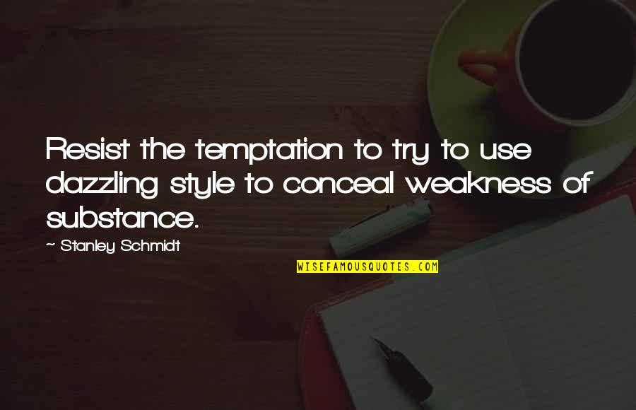 Schmidt Best Quotes By Stanley Schmidt: Resist the temptation to try to use dazzling