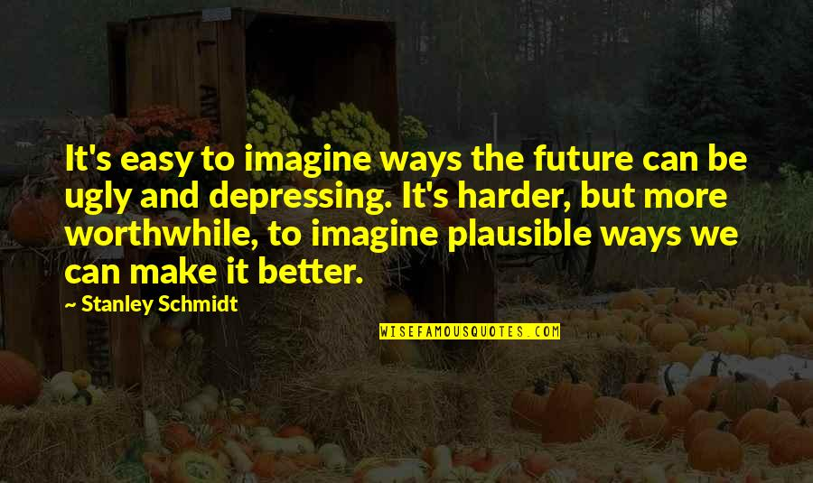 Schmidt Best Quotes By Stanley Schmidt: It's easy to imagine ways the future can
