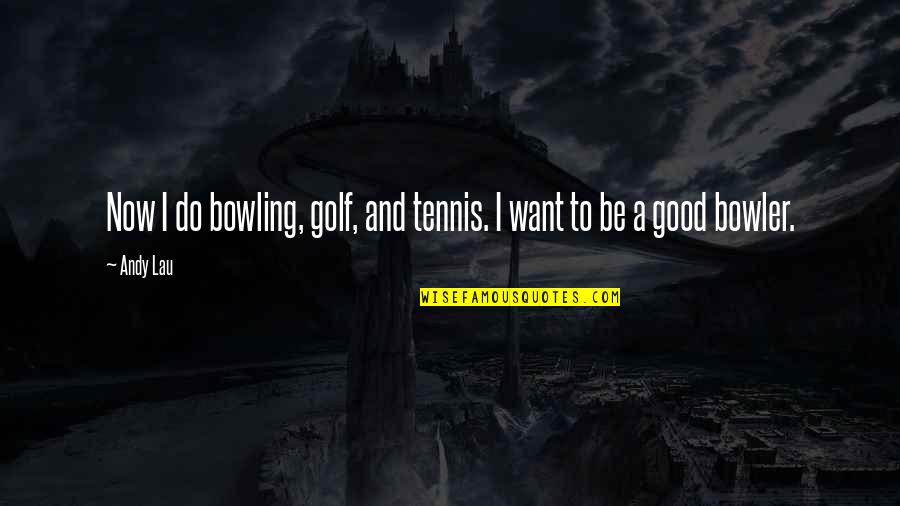 Schneerson Quotes By Andy Lau: Now I do bowling, golf, and tennis. I