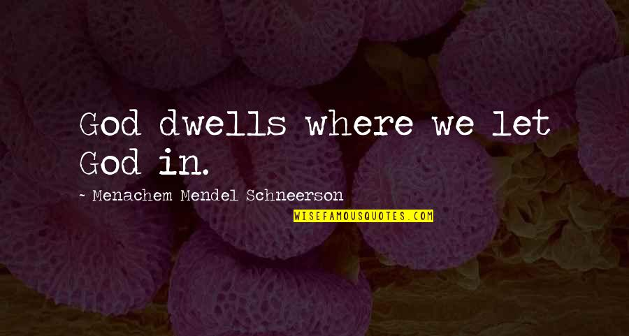 Schneerson Quotes By Menachem Mendel Schneerson: God dwells where we let God in.