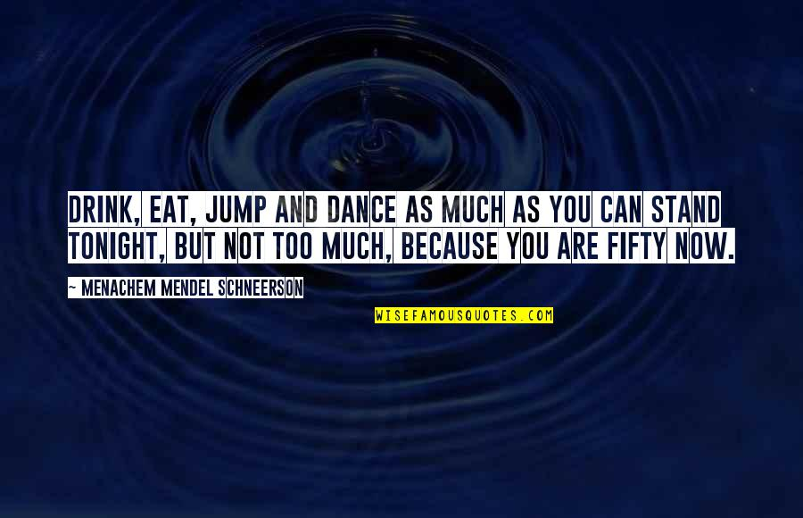 Schneerson Quotes By Menachem Mendel Schneerson: Drink, eat, jump and dance as much as
