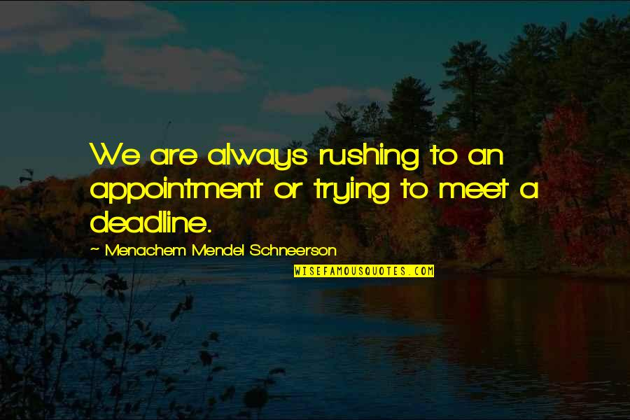 Schneerson Quotes By Menachem Mendel Schneerson: We are always rushing to an appointment or