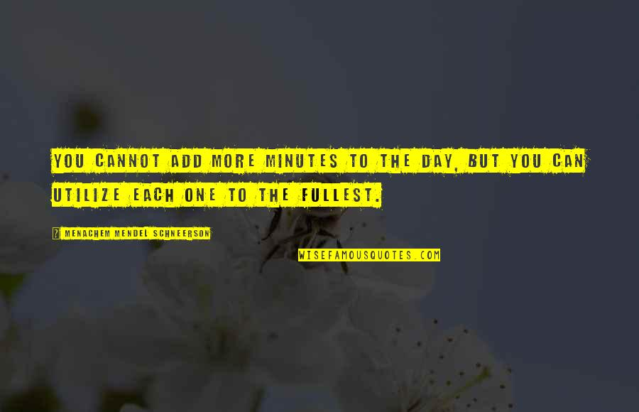 Schneerson Quotes By Menachem Mendel Schneerson: You cannot add more minutes to the day,