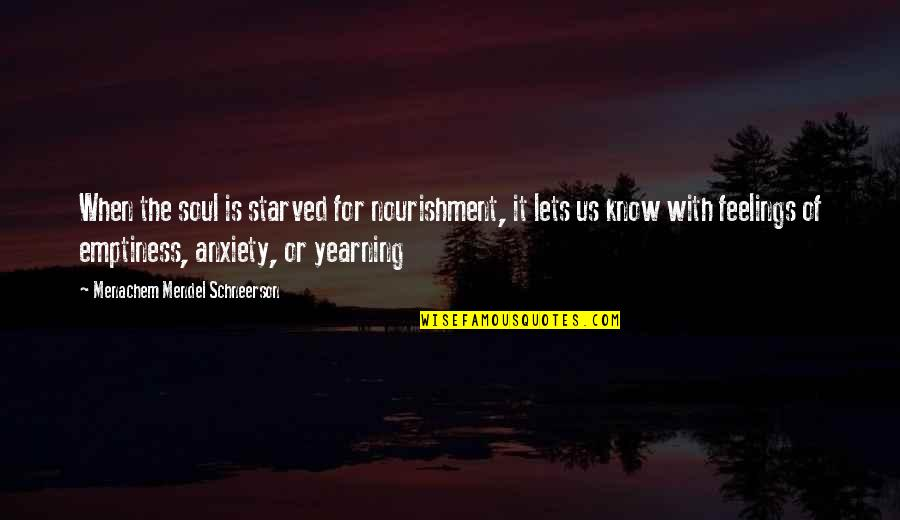 Schneerson Quotes By Menachem Mendel Schneerson: When the soul is starved for nourishment, it