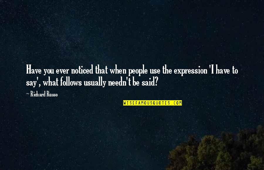 Schneerson Quotes By Richard Russo: Have you ever noticed that when people use