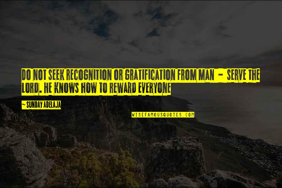 Schneerson Quotes By Sunday Adelaja: Do not seek recognition or gratification from man