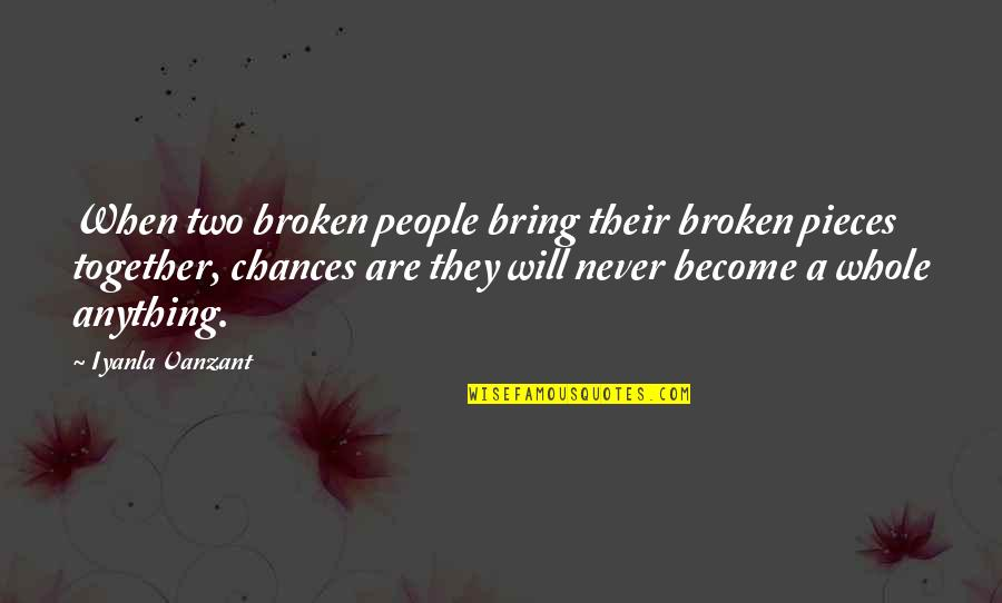 Schoch Quotes By Iyanla Vanzant: When two broken people bring their broken pieces