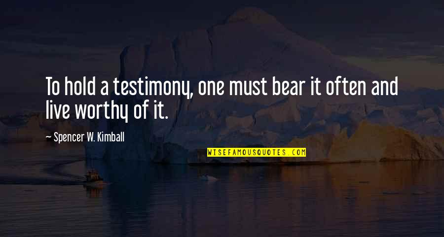 Schoch Quotes By Spencer W. Kimball: To hold a testimony, one must bear it
