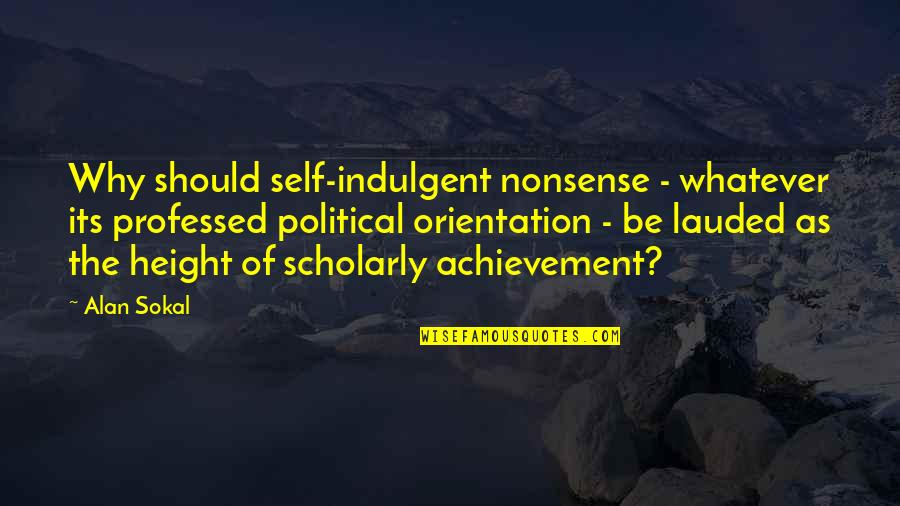 Scholarly Quotes By Alan Sokal: Why should self-indulgent nonsense - whatever its professed
