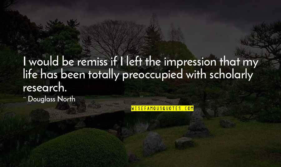Scholarly Quotes By Douglass North: I would be remiss if I left the