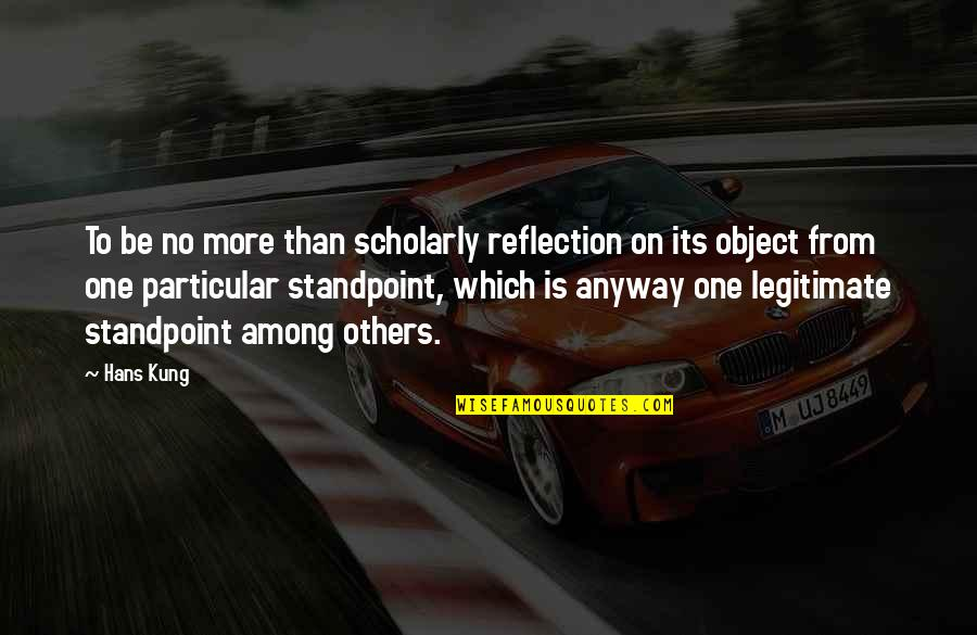 Scholarly Quotes By Hans Kung: To be no more than scholarly reflection on