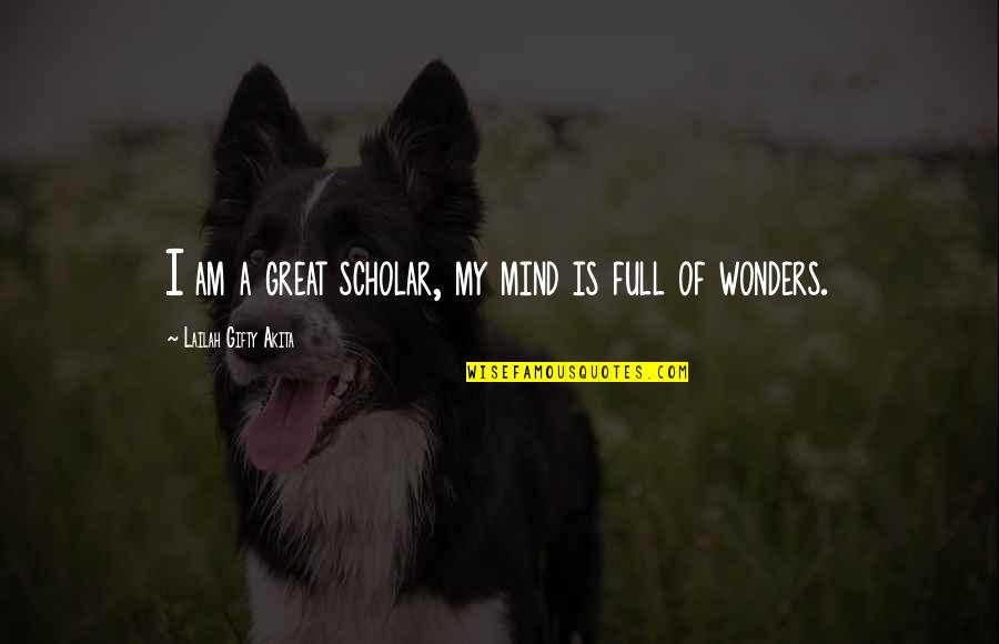 Scholarly Quotes By Lailah Gifty Akita: I am a great scholar, my mind is