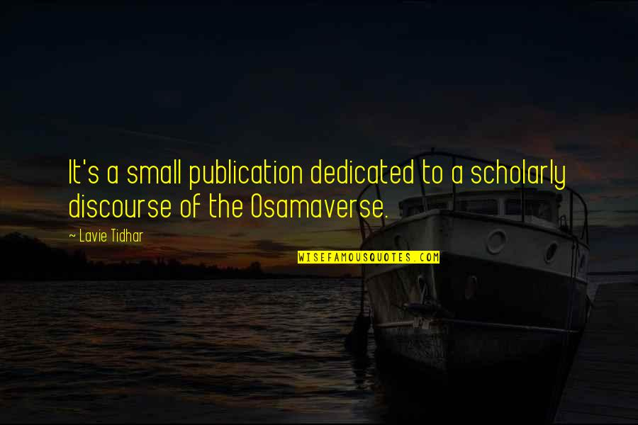 Scholarly Quotes By Lavie Tidhar: It's a small publication dedicated to a scholarly