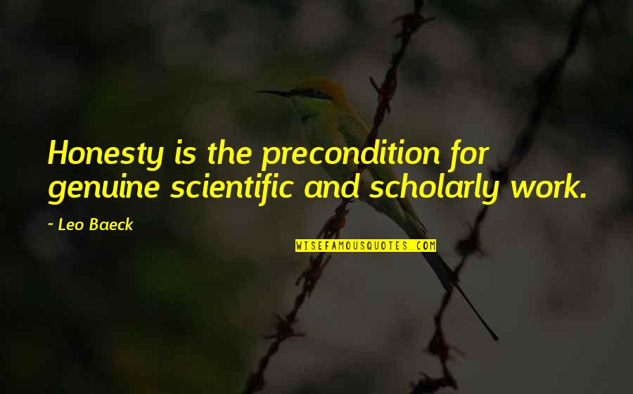 Scholarly Quotes By Leo Baeck: Honesty is the precondition for genuine scientific and