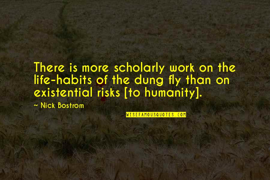 Scholarly Quotes By Nick Bostrom: There is more scholarly work on the life-habits