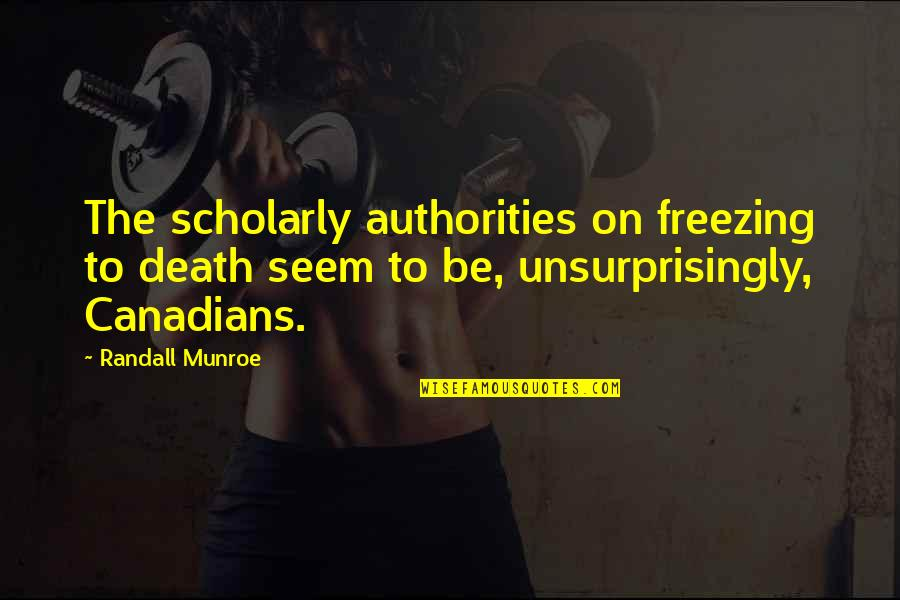 Scholarly Quotes By Randall Munroe: The scholarly authorities on freezing to death seem