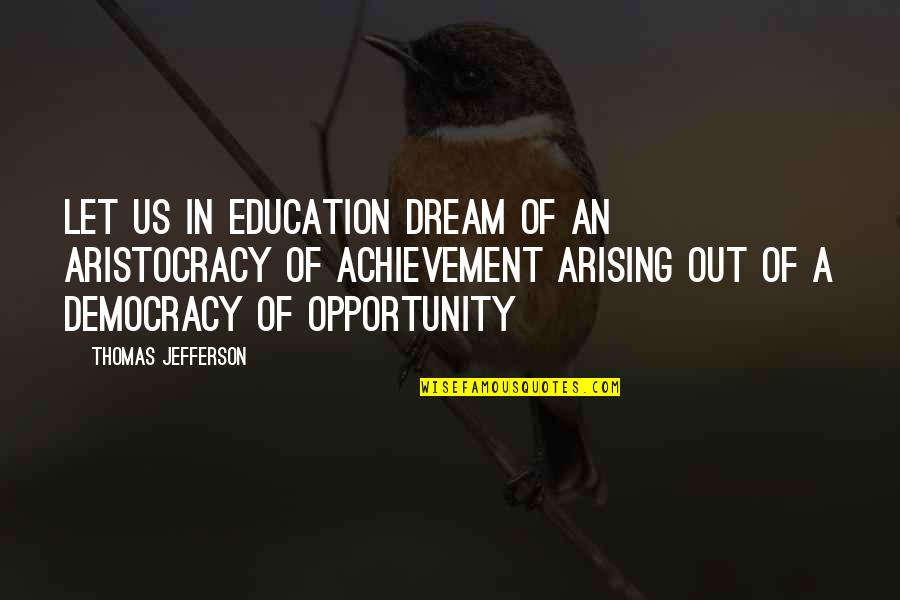 School Achievement Quotes By Thomas Jefferson: Let us in education dream of an aristocracy