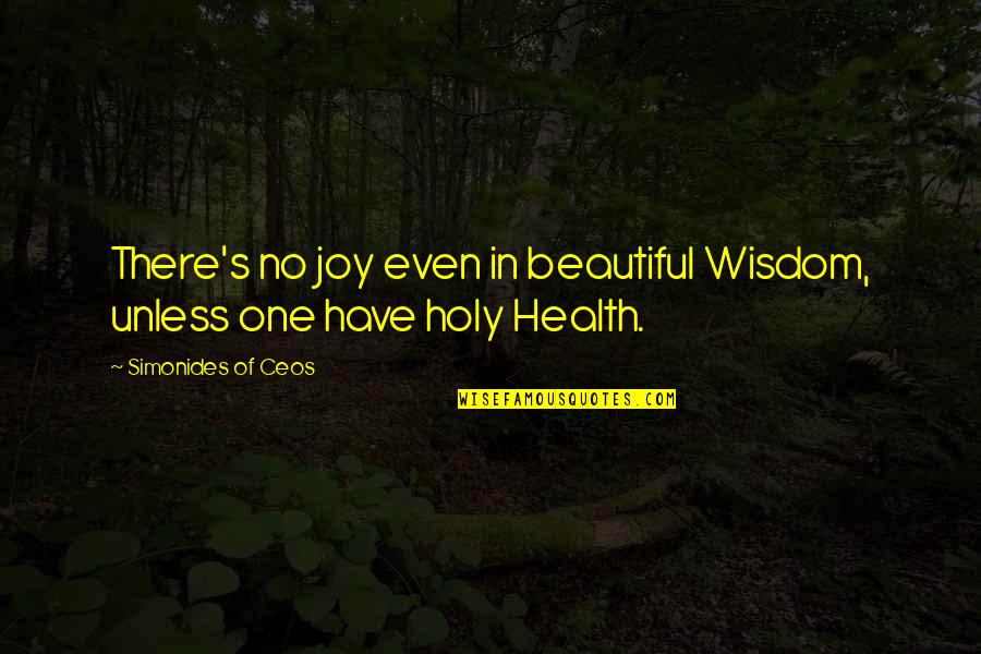 School Awards Quotes By Simonides Of Ceos: There's no joy even in beautiful Wisdom, unless