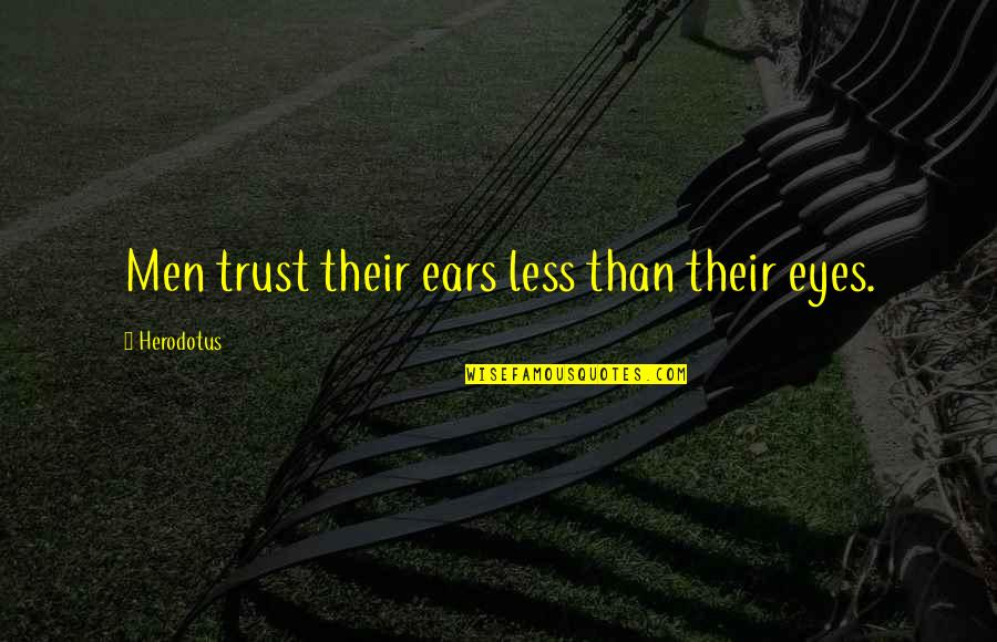 School Days Funny Quotes By Herodotus: Men trust their ears less than their eyes.