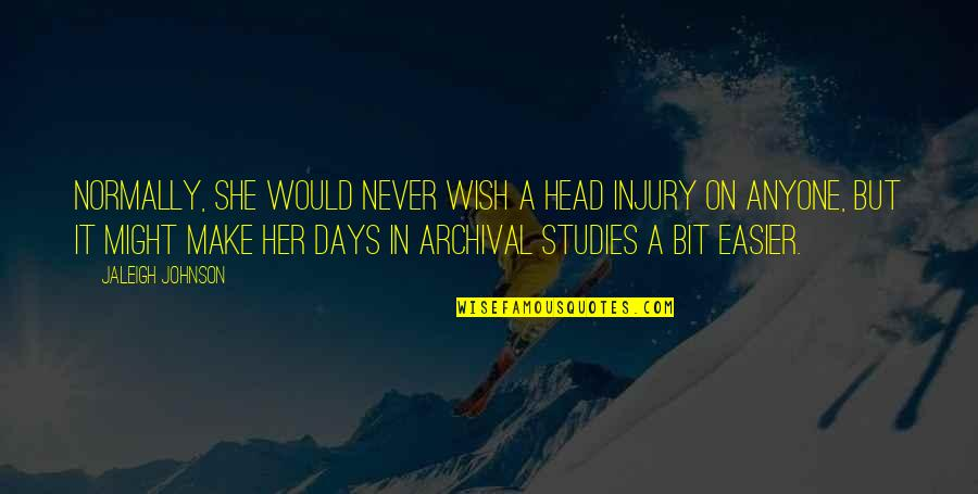 School Days Funny Quotes By Jaleigh Johnson: Normally, she would never wish a head injury