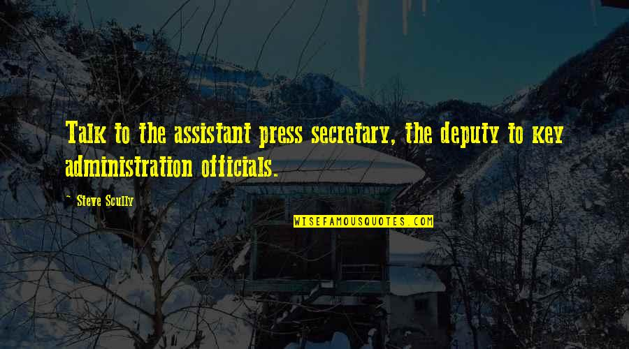 School Days Funny Quotes By Steve Scully: Talk to the assistant press secretary, the deputy
