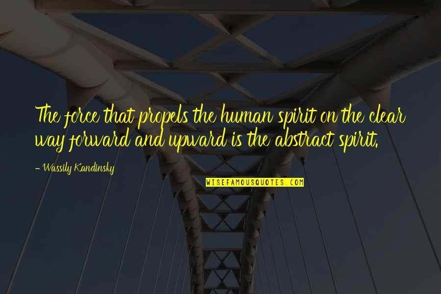 School Days Funny Quotes By Wassily Kandinsky: The force that propels the human spirit on