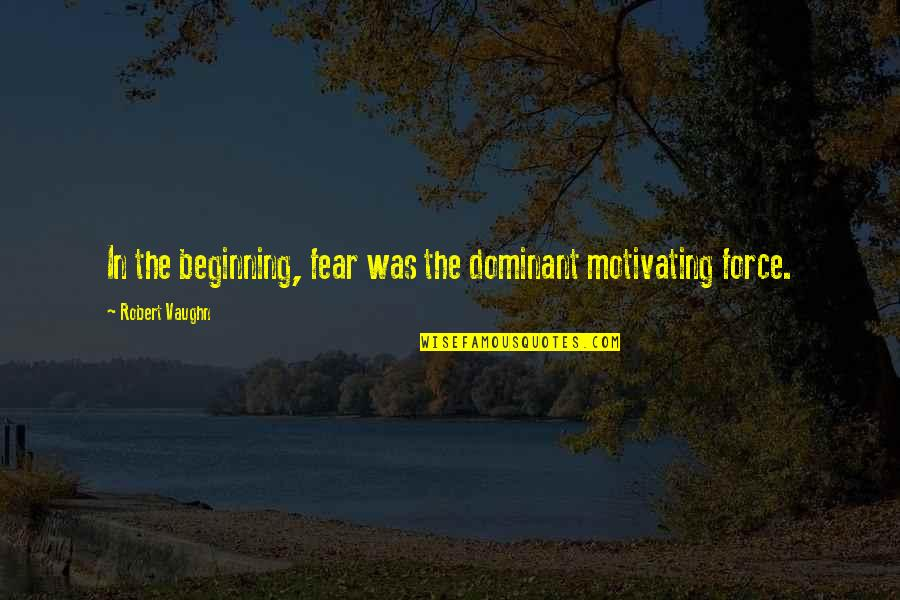 School Desegregation Quotes By Robert Vaughn: In the beginning, fear was the dominant motivating