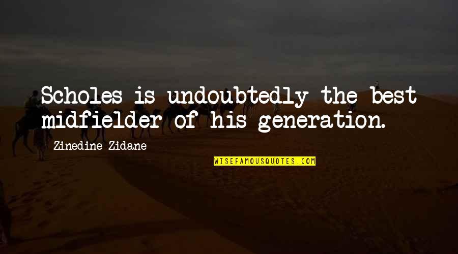School Desegregation Quotes By Zinedine Zidane: Scholes is undoubtedly the best midfielder of his