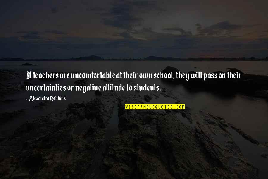 School From Students Quotes By Alexandra Robbins: If teachers are uncomfortable at their own school,