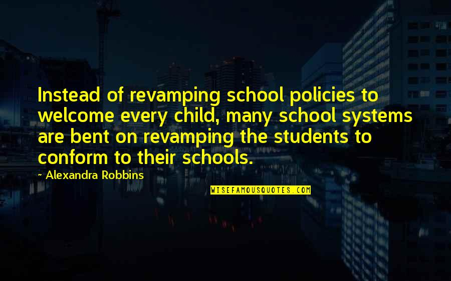 School From Students Quotes By Alexandra Robbins: Instead of revamping school policies to welcome every