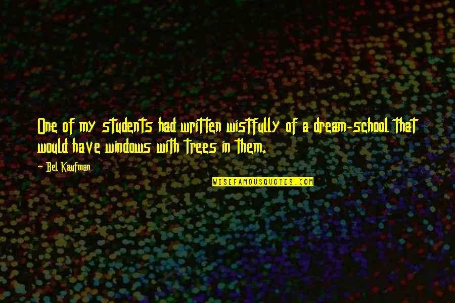 School From Students Quotes By Bel Kaufman: One of my students had written wistfully of