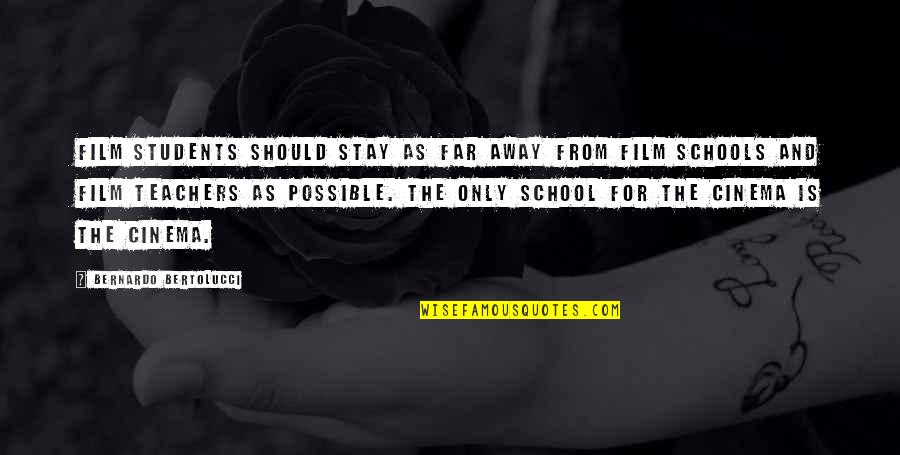 School From Students Quotes By Bernardo Bertolucci: Film students should stay as far away from