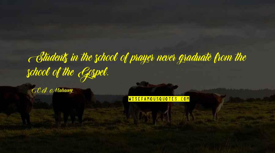 School From Students Quotes By C.J. Mahaney: Students in the school of prayer never graduate