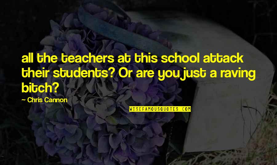 School From Students Quotes By Chris Cannon: all the teachers at this school attack their