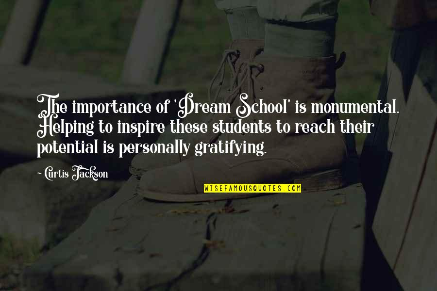 School From Students Quotes By Curtis Jackson: The importance of 'Dream School' is monumental. Helping