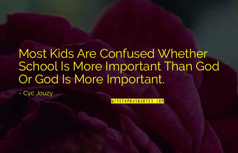 School From Students Quotes By Cyc Jouzy: Most Kids Are Confused Whether School Is More