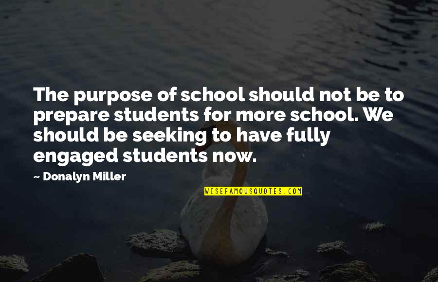 School From Students Quotes By Donalyn Miller: The purpose of school should not be to
