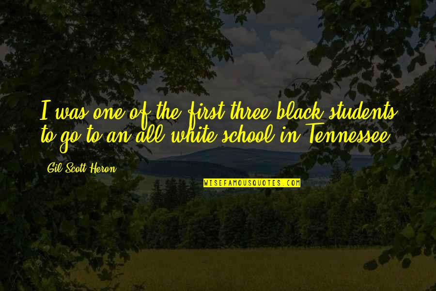 School From Students Quotes By Gil Scott-Heron: I was one of the first three black