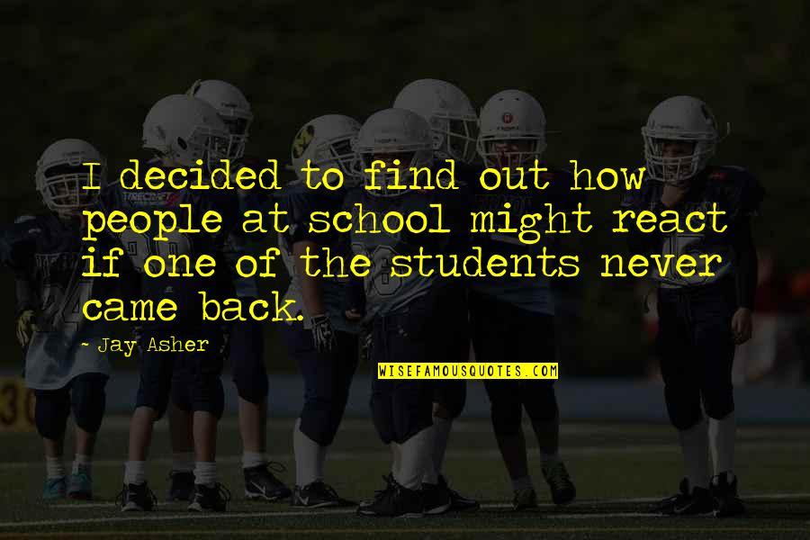 School From Students Quotes By Jay Asher: I decided to find out how people at
