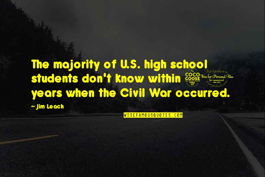 School From Students Quotes By Jim Leach: The majority of U.S. high school students don't
