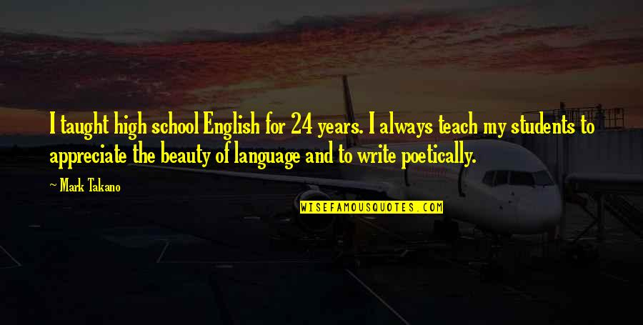 School From Students Quotes By Mark Takano: I taught high school English for 24 years.